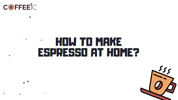 How to Make Espresso at Home? Learn to Pull a Shot in 5 Easy Steps