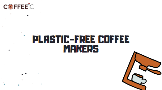 10 Best Plastic Free Coffee Makers to Buy in 2021 (Top Budget)