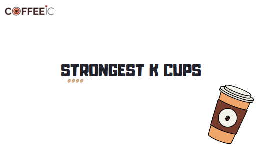 Strongest K Cups