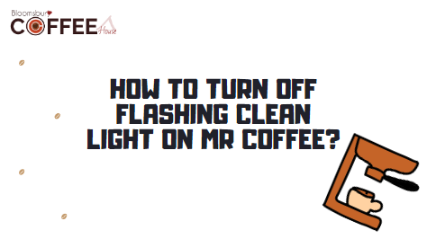 How to Turn off Flashing Clean Light on Mr Coffee