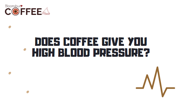 Does Coffee Give You High Blood Pressure