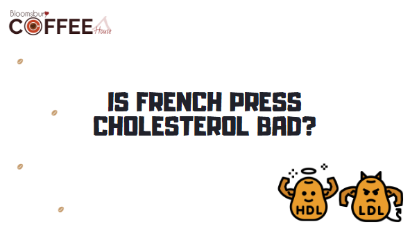 Is French Press Cholesterol Bad